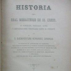Libros antiguos: HISTORIA DEL REAL MONASTERIO DE SS. CREUS, SU FUNDACION,... HERNÁNDEZ SANAHUJA, BUENAVENTURA. 1886.. Lote 93593920