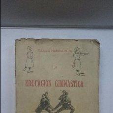 Libros antiguos: LA EDUCACIÓN GIMNÁSTICA - FRANCISCO PEDREGAL PRIDA (1895). Lote 93672480