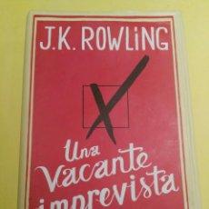 Libros antiguos: LIBRO J.K.ROWLING UNA VACANTE IMPREVISTA. Lote 93847430