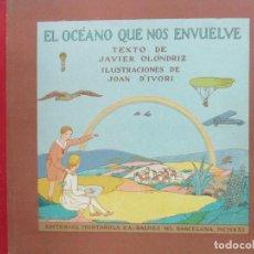 Libros antiguos: EL OCÉANO QUE NOS ENVUELVE. JAVIER OLÓNDRIZ. ILUSTR. JOAN D'IVORI. MUNTAÑOLA. 1921.. Lote 94113770