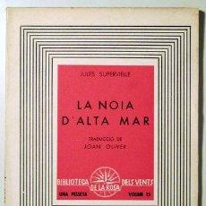 Libros antiguos: SUPERVIELLE, JULES ( OLIVER, JOAN, TRAD. ) - LA NOIA D'ALTA MAR - ROSA DELS VENTS 1937. Lote 92812312
