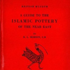 Libros antiguos: BRITISH MUSEUM : A GUIDE TO THE ISLAMIC POTTERY OF THE NEAR EAST (1932) CERÁMICA ISLÁMICA. Lote 94405110