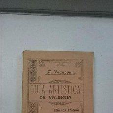 Libros antiguos: F. VILANOVA: GUÍA ARTÍSTICA DE VALENCIA (1908). Lote 94640199
