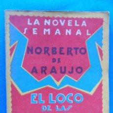 Libros antiguos: LA NOVELA SEMANAL-EL LOCO DE LAS ESTAMPAS, NORBERTO DE ARAUJO - AÑO IV - Nº 150 - 30 CTMOS.. R-6873. Lote 94710559