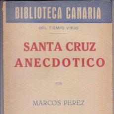 Libros antiguos: MARCOS PÉREZ: SANTA CRUZ ANECDÓTICO. BIBLIOTECA CANARIA. CANARIAS. DEL TIEMPO VIEJO. Lote 94861187