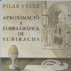 Libros antiguos: APROXIMACIO A L' OBRA GRAFICA DE SUBIRACHS / P. VELEZ. BCN : MEDITERRANIA, 1993. 24X17 CM. 77 P.IL.. Lote 94892763