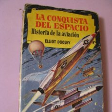 Libros antiguos: LA CONQUISTA DEL ESPACIO. HISTORIA DE LA AVIACIÓN. ELLIOT DOOLEY. ED. BRUGUERA 1959.. Lote 94897707