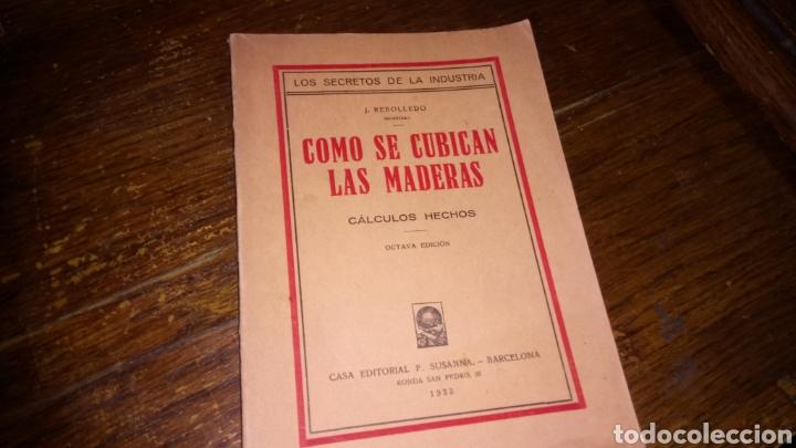 LOS SECRETOS DE LA INDUSTRIA CÓMO SE CUBICAN LAS MADERAS CÁLCULOS HECHOS DEL 1933 EDITORIAL F.SUSANA (Libros Antiguos, Raros y Curiosos - Ciencias, Manuales y Oficios - Otros)
