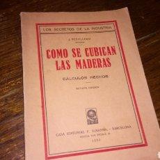 Libros antiguos: LOS SECRETOS DE LA INDUSTRIA CÓMO SE CUBICAN LAS MADERAS CÁLCULOS HECHOS DEL 1933 EDITORIAL F.SUSANA. Lote 95011658