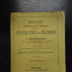Libros antiguos: RESULTATS SCIENTIFIQUES ET PRATIQUES DESTINES A LA CONSTRUCTION DES MACHINES, REDTENBACHER, F., 1868. Lote 95061927