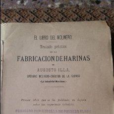 Libros antiguos: RARO. EL LIBRO DEL MOLINERO. TRATADO PRACTICO FABRICACION HARINAS. AUGUSTO ILLA. MURCIA 1883.. Lote 95063083
