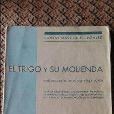 Libros antiguos: EL TRIGO Y SU MOLIENDA. RAMON MARCOS GONZALEZ. 1933. CONTIENE DESPLEGABLES. . Lote 95063427