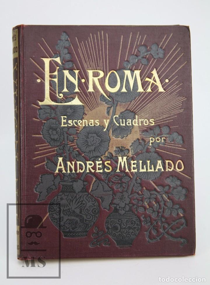 ANTIGUO LIBRO ILUSTRADO - EN ROMA. ESCENAS Y CUADROS POR ANDRÉS MELLADO - HENRICH Y CÍA, 1899 (Libros antiguos (hasta 1936), raros y curiosos - Literatura - Narrativa - Otros)