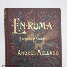 Libros antiguos: ANTIGUO LIBRO ILUSTRADO - EN ROMA. ESCENAS Y CUADROS POR ANDRÉS MELLADO - HENRICH Y CÍA, 1899. Lote 95125327