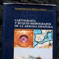Libros antiguos: CARTOGRAFIA Y BUQUES HIDROGRAFOS DE LA ARMADA ESPAÑOLA - FERNANDO MORENO DE ALBORAN Y DE REYNA. Lote 95212611