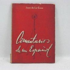 Libros antiguos: COMENTARIOS DE UN ESPAÑOL - JUAN DE LA COSA - 1946. Lote 95333707