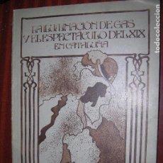 Libros antiguos: (F.1) LA ILUMINACIÓN DE GAS Y EL ESPECTACULO DEL XIX EN CATALUÑA. Lote 95362563