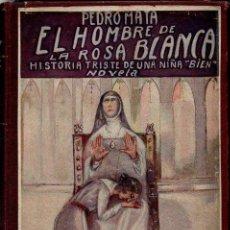 Libros antiguos: PEDRO MATA : EL HOMBRE DE LA ROSA BLANCA (PUEYO, 1922) PRIMERA EDICIÓN. Lote 95427219