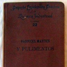 Libros antiguos: BARNICES, MASTICS, BETUNES, LODOS Y PULIMENTOS - PEQUEÑA ENCICLOPEDIA QUIMICA INDUSTRIAL 1902 - VER. Lote 95460707