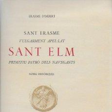Libros antiguos: SANT ERASME VULGARMENT APEL·LAT SANT ELM PRIMITIU PATRO DELS NAVEGANTS. NOTES HISTORIQUES / ERASME . Lote 95824903