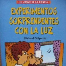 Libros antiguos: PPRLY - EL JUEGO DE LA CIENCIA. EXPERIMENTOS SORPRENDENTES CON LA LUZ. MICHAEL DISPEZIO. 2004.. Lote 95846403