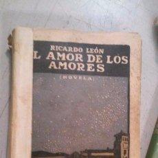 Libros antiguos: EL AMOR DE LOS AMORES. RICARDO LEÓN. Lote 95983535