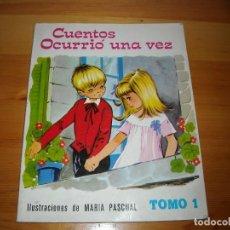 Libros antiguos: CUENTOS OCURRIO UNA VEZ - ILUS. MARIA PASCUAL - TOMO 1 - 1975 VER DETALLES. Lote 96262203
