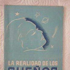 Libros antiguos: LA REALIDAD DE LOS SUEÑOS. SOCIEDAD GENERAL ESPAÑOLA DE LIBRERÍA. 32 PÁGINAS. AÑOS 40. Lote 96405087
