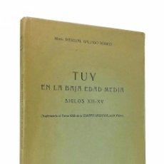 Libros antiguos: TUY EN LA BAJA EDAD MEDIA. SIGLOS XII-XV // MONS. PASCUAL GALINDO ROMEO // 1923. Lote 76084491