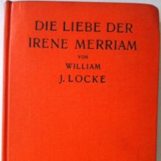 Libros antiguos: WILLIAM J. LOCKE. DIE LIEBE DER IRENE MERRIAM. UM 1930. Lote 96674303
