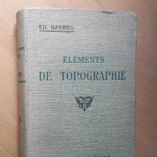Libros antiguos: ÉLÉMENTS DE TOPOGRAPHIE. EDMOND GABRIEL. EN FRANCÉS.. Lote 96687567