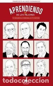 APRENDIENDO DE LOS MEJORES - TU DESARROLLO PERSONAL ES TU DESTINO - FRANCISCO ALCAIDE HERNANDEZ (Libros Antiguos, Raros y Curiosos - Pensamiento - Otros)