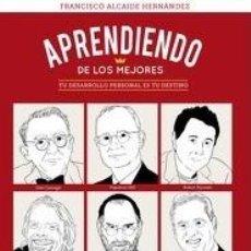 Libros antiguos: APRENDIENDO DE LOS MEJORES - TU DESARROLLO PERSONAL ES TU DESTINO - FRANCISCO ALCAIDE HERNANDEZ. Lote 176914488