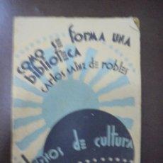 Libros antiguos: COMO SE FORMA UNA BIBLIOTECA. CARLOS SAINZ DE ROBLES. CUADERNOS DE CULTURA. 1930. Lote 97096839