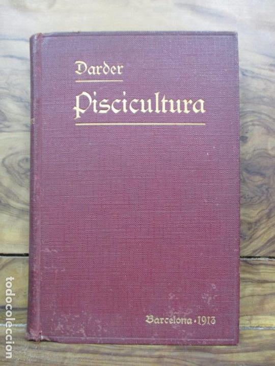 PISCICULTURA. FRANCISCO DE A. DARDER Y JERÓNIMO DARDER. 1913. (Libros Antiguos, Raros y Curiosos - Ciencias, Manuales y Oficios - Otros)