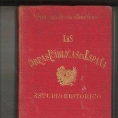 Libros antiguos: LAS OBRAS PÚBLICAS EN ESPAÑA. ESTUDIO HISTÓRICO. PABLO DE ALZOLA Y MINONDO. Lote 97419895
