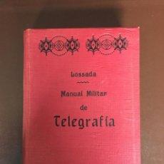 Libros antiguos: MANUAL MILITAR DE TELEGRAFÍA POR FERNANDO DE LOSSADA Y SADA 1905. Lote 97475311