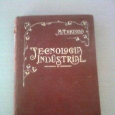 Libros antiguos: ELEMENTOS DE TECNOLOGÍA INDUSTRIAL. MARIANO TORTOSA Y PICÓN. 1919. Lote 98053495