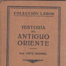 Libros antiguos: FRITZ HOMMEL. HISTORIA DEL ANTIGUO ORIENTE. BARCELONA, 1928. COL. LABOR.. Lote 98159539