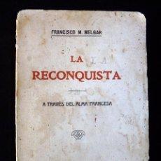 Libros antiguos: FRANCISCO MELGAR. LA RECONQUISTA A TRAVÉS DEL ALMA FRANCESA. BLOU Y GAY ED. BARCELONA 1917. CARLISTA. Lote 98364015
