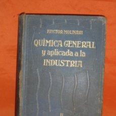 Libros antiguos: QUÍMICA GENERAL Y APLICADA A LA INDUSTRIA. QUÍMICA ORGÁNICA TOMO II. DR. HÉCTOR MOLINARI (PROFESOR D. Lote 98639971