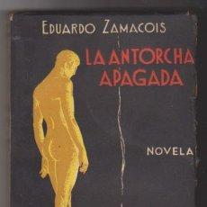 Libros antiguos: LA ANTORCHA APAGADA. EDUARDO ZAMACOIS. SOCIEDAD GENERAL ESPAÑOLA DE LIBRERÍA 1935.. Lote 98648179