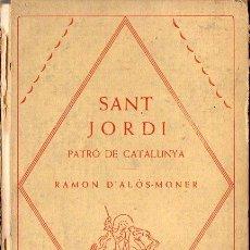 Libros antiguos: RAMÓN D' ALÓS MONER : SANT JORDI PATRÓ DE CATALUNYA (BARCINO, 1926). Lote 98739411