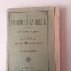 Libros antiguos: EL TRIUNFO DE LA GRACIA. SEGUNDA PARTE DE LAYETA, POR RAQUEL. BARCELONA 1894. Lote 99001455