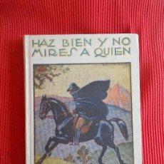 Libros antiguos: HAZ BIEN Y NO MIRES A QUIEN. Lote 99054511
