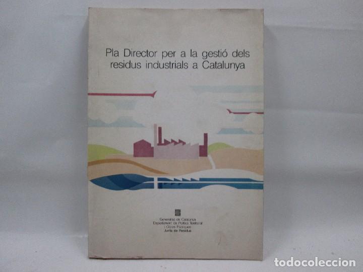 LIBRO - PLA DIRECTOR PER A LA GESTIÓ DELS RESIDUS INSUSTRIALS A CATALUNYA - 1989 (Libros Antiguos, Raros y Curiosos - Literatura Infantil y Juvenil - Otros)