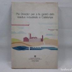 Libros antiguos: LIBRO - PLA DIRECTOR PER A LA GESTIÓ DELS RESIDUS INSUSTRIALS A CATALUNYA - 1989. Lote 99095543
