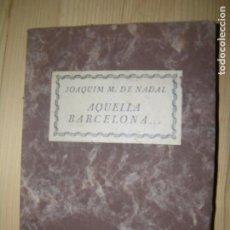 Libros antiguos: (F.1) AQUELLA BARCELONA... POR JOAQUIM M. DE NADAL AÑO 1933 ( EN CATALÁN). Lote 99330695