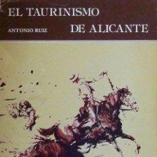Libros antiguos: (TAUROMAQUIA) EL TAURINISMO DE ALICANTE. HISTORIA DE LA PLAZA DE TOROS. - ANTONIO RUIZ. Lote 99370855