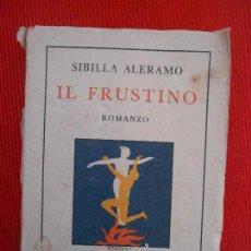 Libros antiguos: IL FUSTRINO -SIBILLA ALERAMO . Lote 99511271